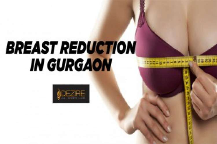 Female breast reduction surgery in gurgaon dezire clinic