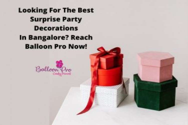 Looking for the best surprise party decorations in bangalore